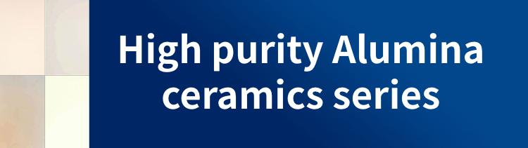 High purity Alumina ceramics series