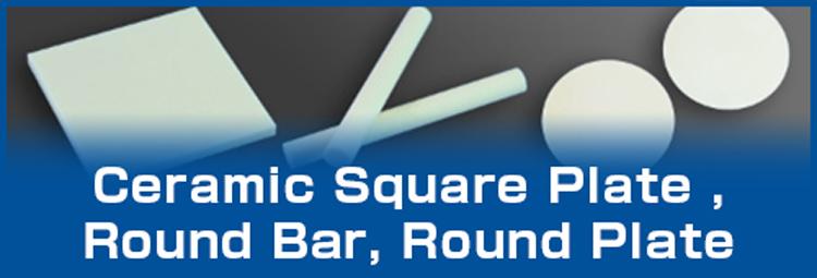 Ceramic Square Plate ,Round Bar, Round Plate